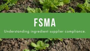 Understanding Compliance for Your Ingredient Supplier: FSMA